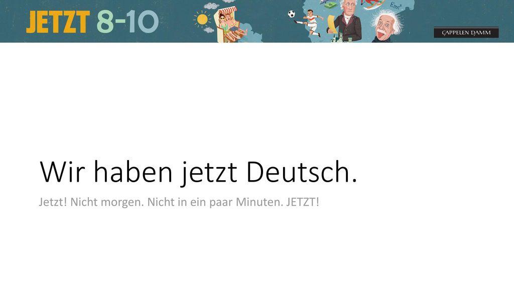 Wir haben jetzt Deutsch.
