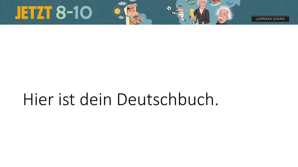 Hier ist dein Deutschbuch.