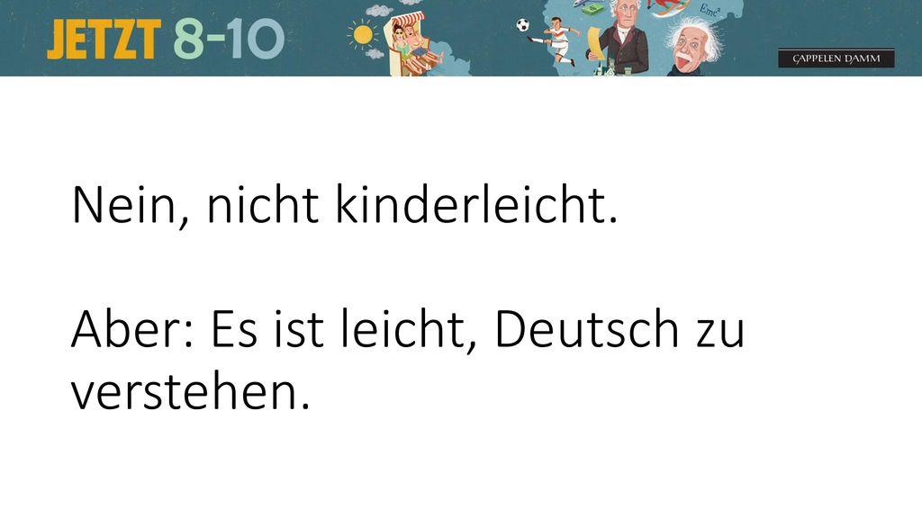 Nein, nicht kinderleicht. Aber: Es ist leicht, Deutsch zu verstehen.