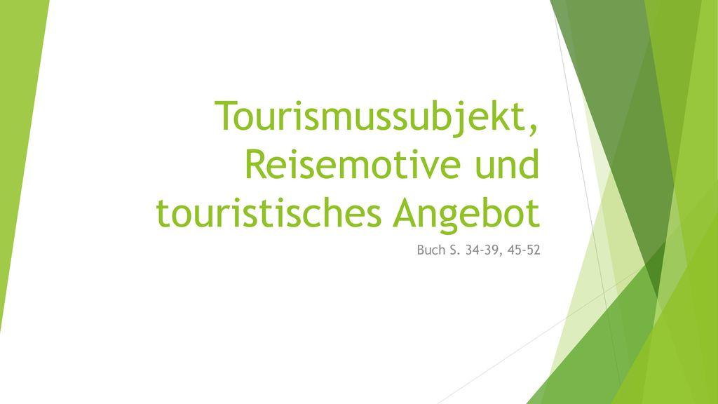 Tourismussubjekt, Reisemotive und touristisches Angebot