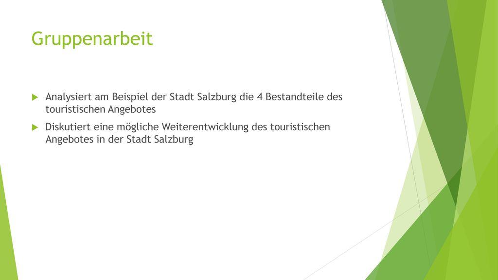 Gruppenarbeit Analysiert am Beispiel der Stadt Salzburg die 4 Bestandteile des touristischen Angebotes.