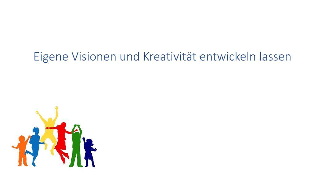 Eigene Visionen und Kreativität entwickeln lassen