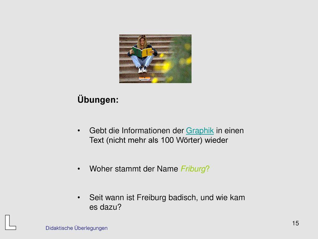 Übungen: Gebt die Informationen der Graphik in einen Text (nicht mehr als 100 Wörter) wieder. Woher stammt der Name Friburg