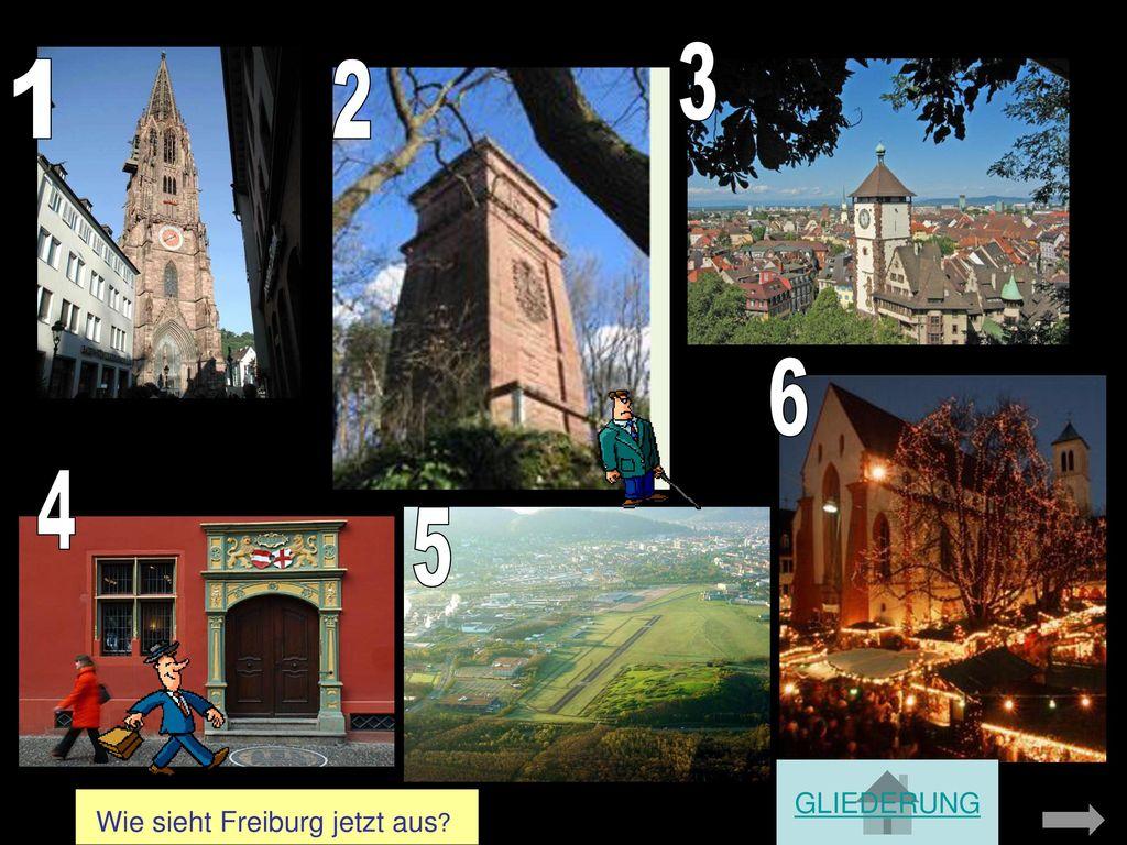 3 1 2 6 4 5 GLIEDERUNG Wie sieht Freiburg jetzt aus
