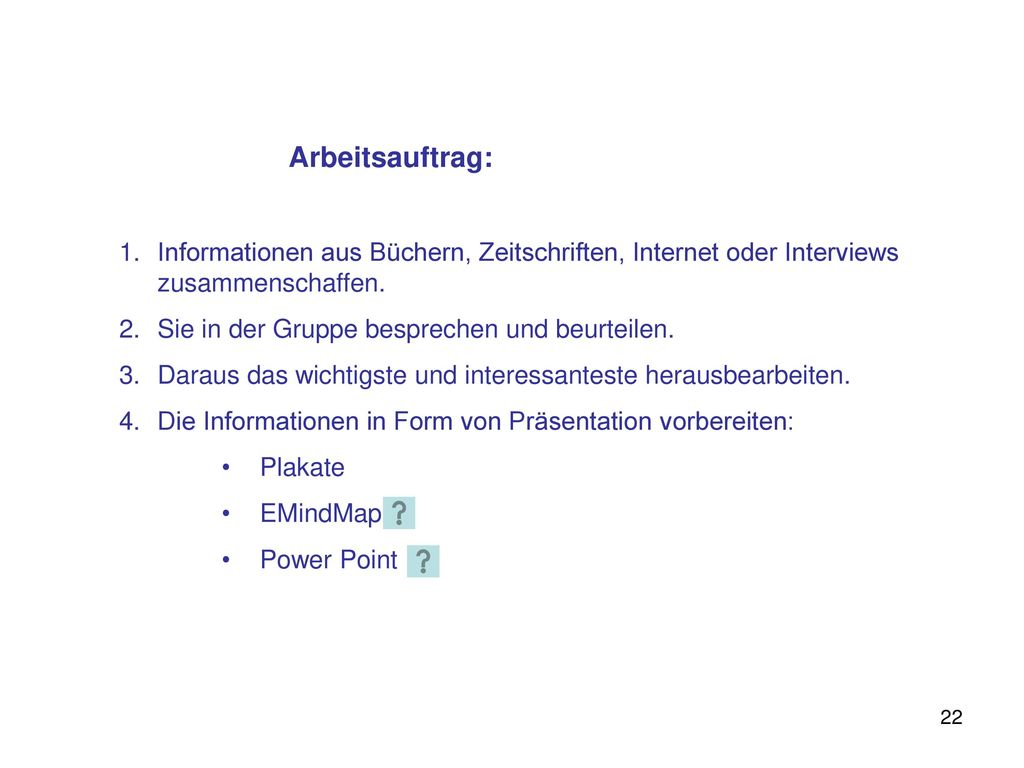 Arbeitsauftrag: Informationen aus Büchern, Zeitschriften, Internet oder Interviews zusammenschaffen.