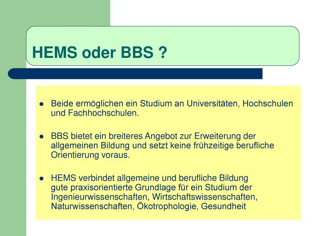 HEMS oder BBS Beide ermöglichen ein Studium an Universitäten, Hochschulen und Fachhochschulen.