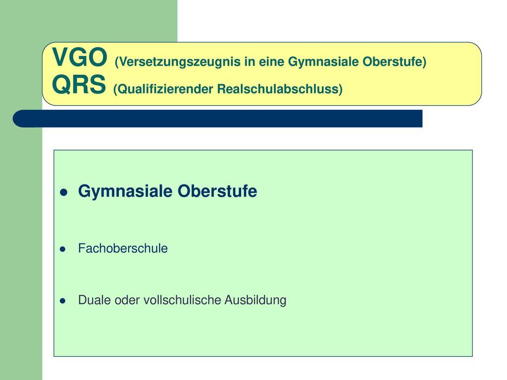 VGO (Versetzungszeugnis in eine Gymnasiale Oberstufe) QRS (Qualifizierender Realschulabschluss)
