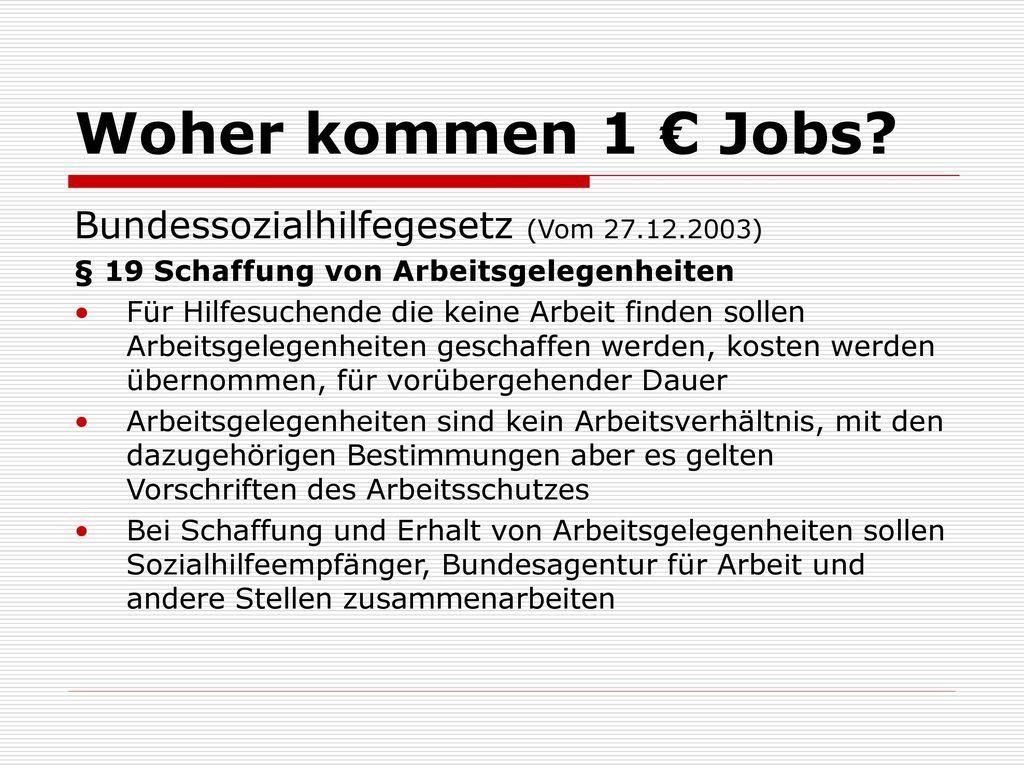 Woher kommen 1 € Jobs Bundessozialhilfegesetz (Vom 27.12.2003)