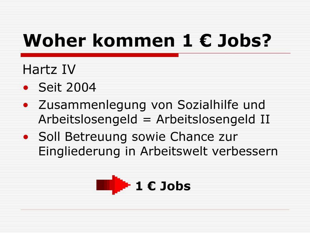 Woher kommen 1 € Jobs Hartz IV Seit 2004