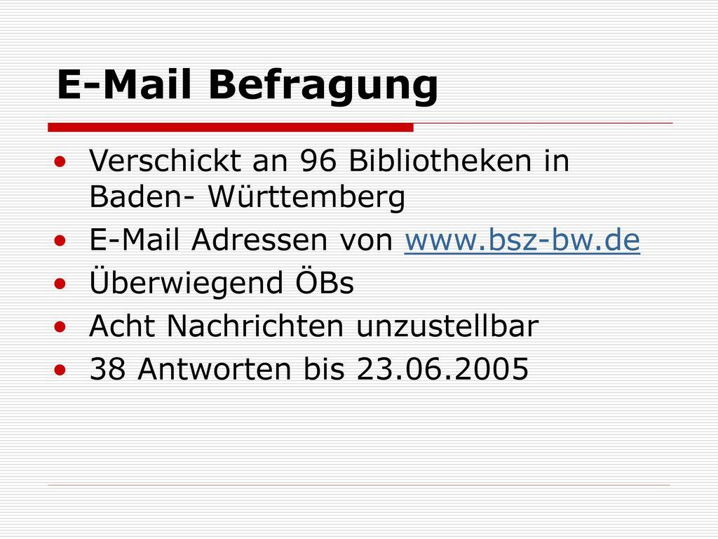 E-Mail Befragung Verschickt an 96 Bibliotheken in Baden- Württemberg