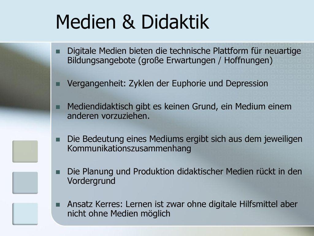 Medien & Didaktik Digitale Medien bieten die technische Plattform für neuartige Bildungsangebote (große Erwartungen / Hoffnungen)