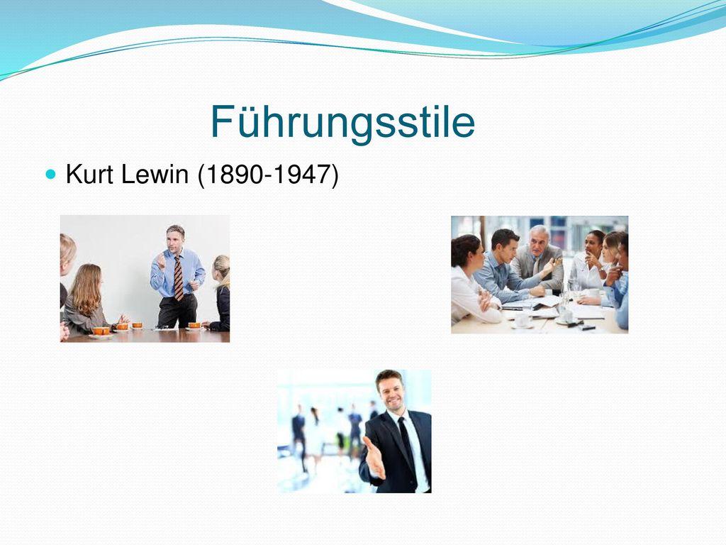 Führungsstile Kurt Lewin (1890-1947)