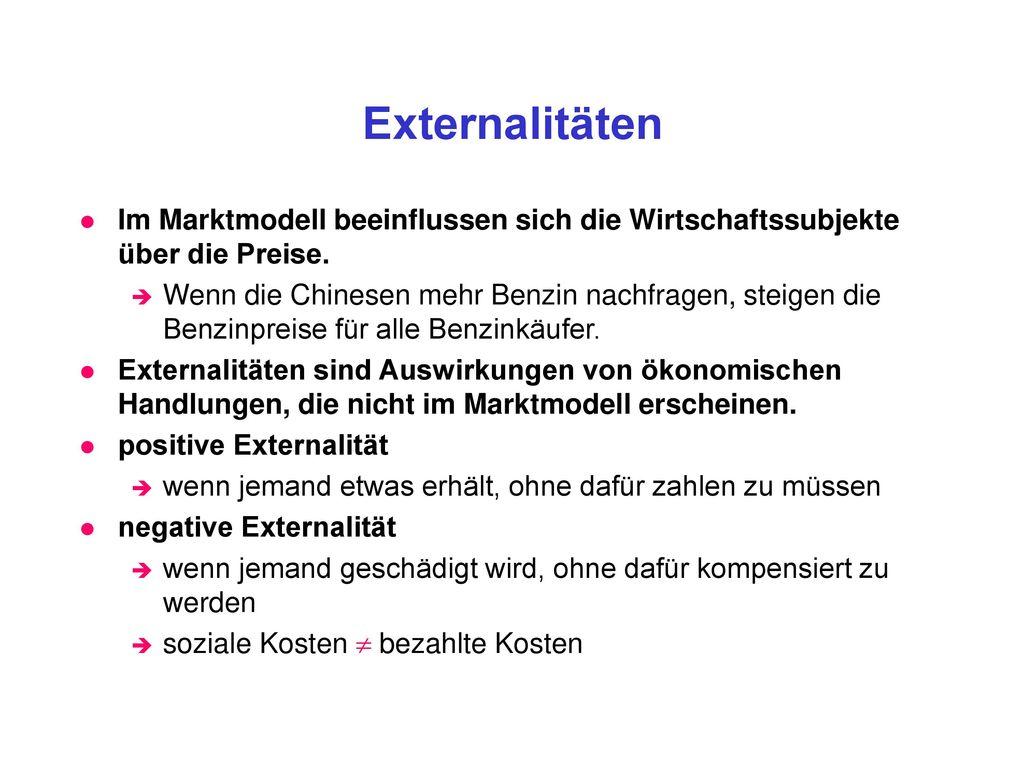 Externalitäten Im Marktmodell beeinflussen sich die Wirtschaftssubjekte über die Preise.