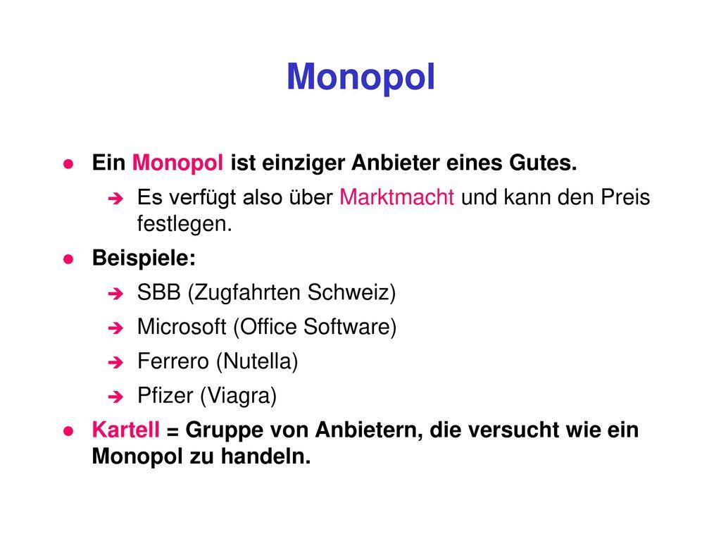 Monopol Ein Monopol ist einziger Anbieter eines Gutes.