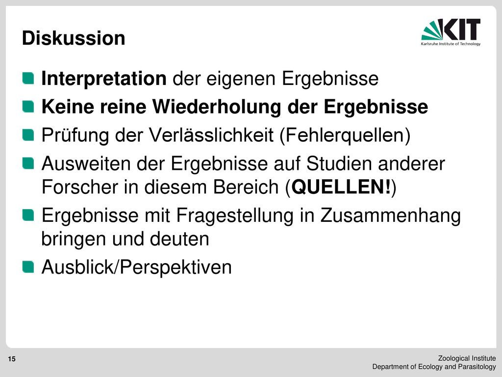 Diskussion Interpretation der eigenen Ergebnisse. Keine reine Wiederholung der Ergebnisse. Prüfung der Verlässlichkeit (Fehlerquellen)
