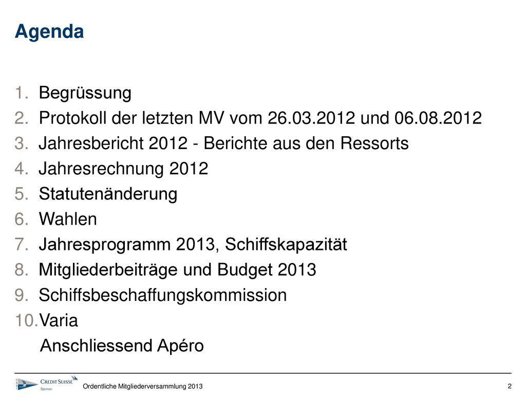 Agenda Begrüssung. Protokoll der letzten MV vom 26.03.2012 und 06.08.2012. Jahresbericht 2012 - Berichte aus den Ressorts.