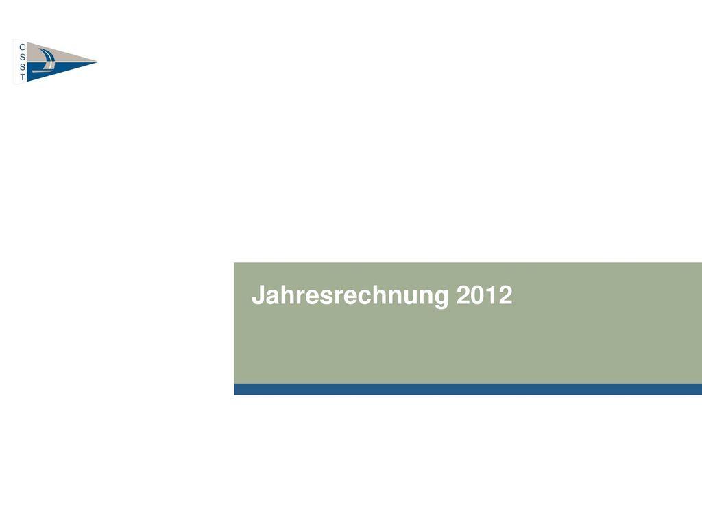 Jahresrechnung 2012 Ordentliche Mitgliederversammlung 2013