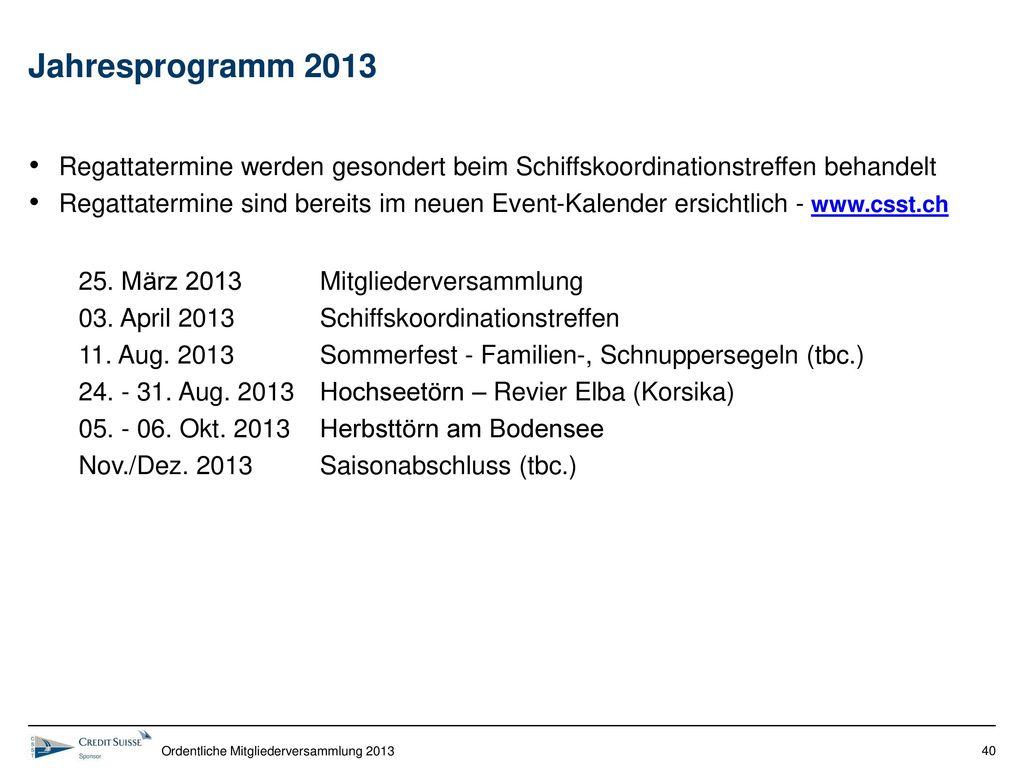 Jahresprogramm 2013 Regattatermine werden gesondert beim Schiffskoordinationstreffen behandelt.