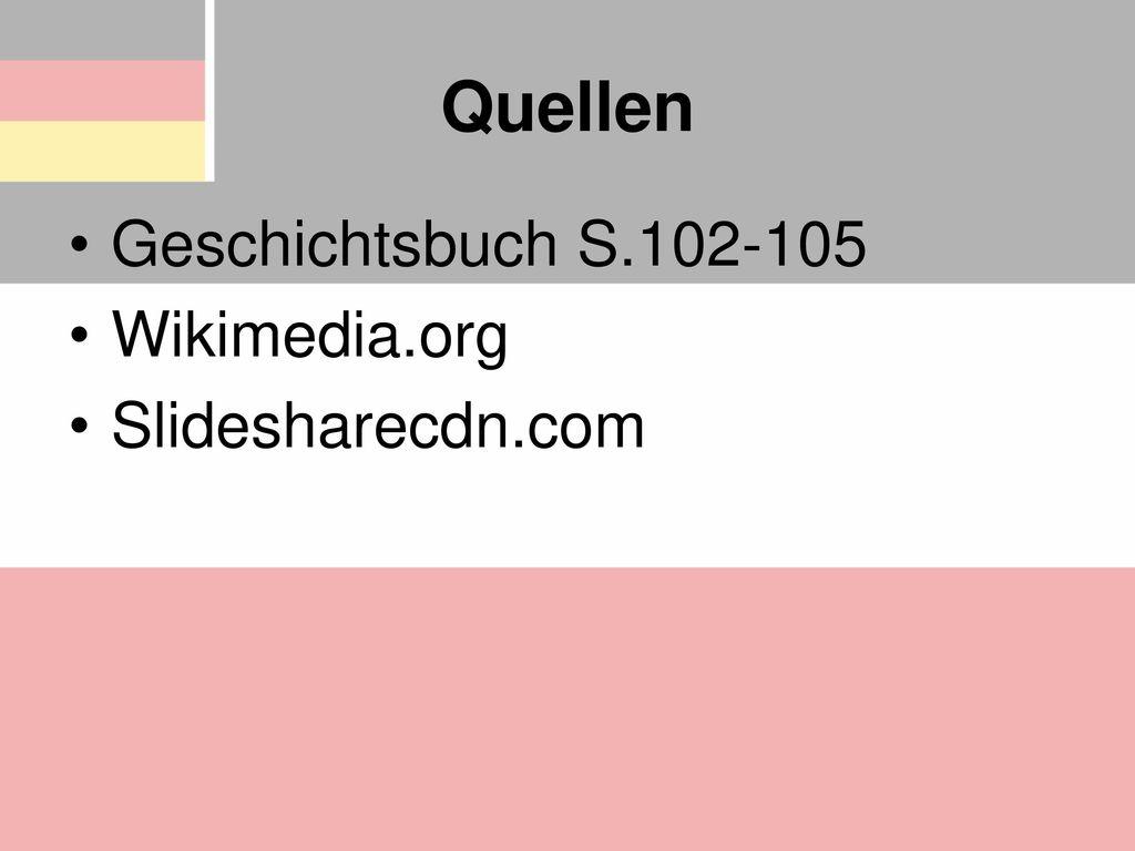Quellen Geschichtsbuch S.102-105 Wikimedia.org Slidesharecdn.com