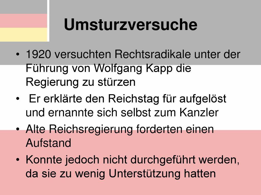 Umsturzversuche 1920 versuchten Rechtsradikale unter der Führung von Wolfgang Kapp die Regierung zu stürzen.