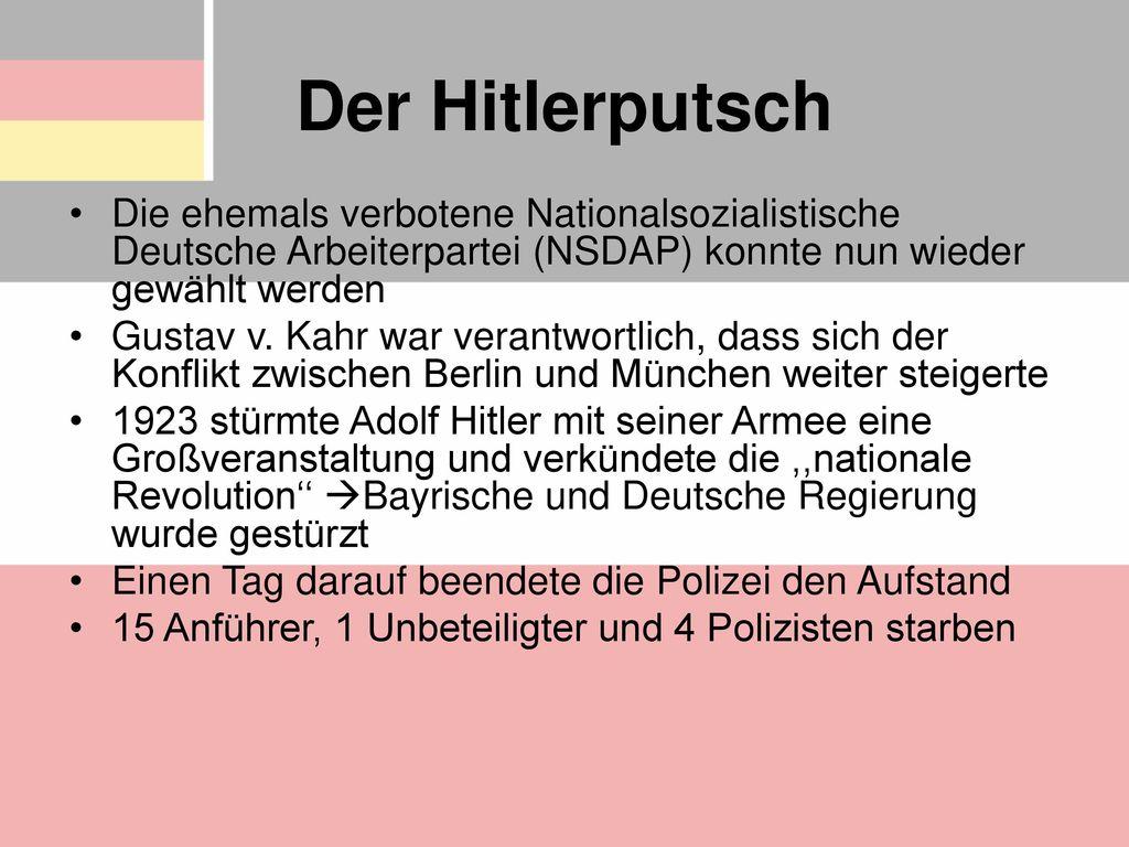 Der Hitlerputsch Die ehemals verbotene Nationalsozialistische Deutsche Arbeiterpartei (NSDAP) konnte nun wieder gewählt werden.