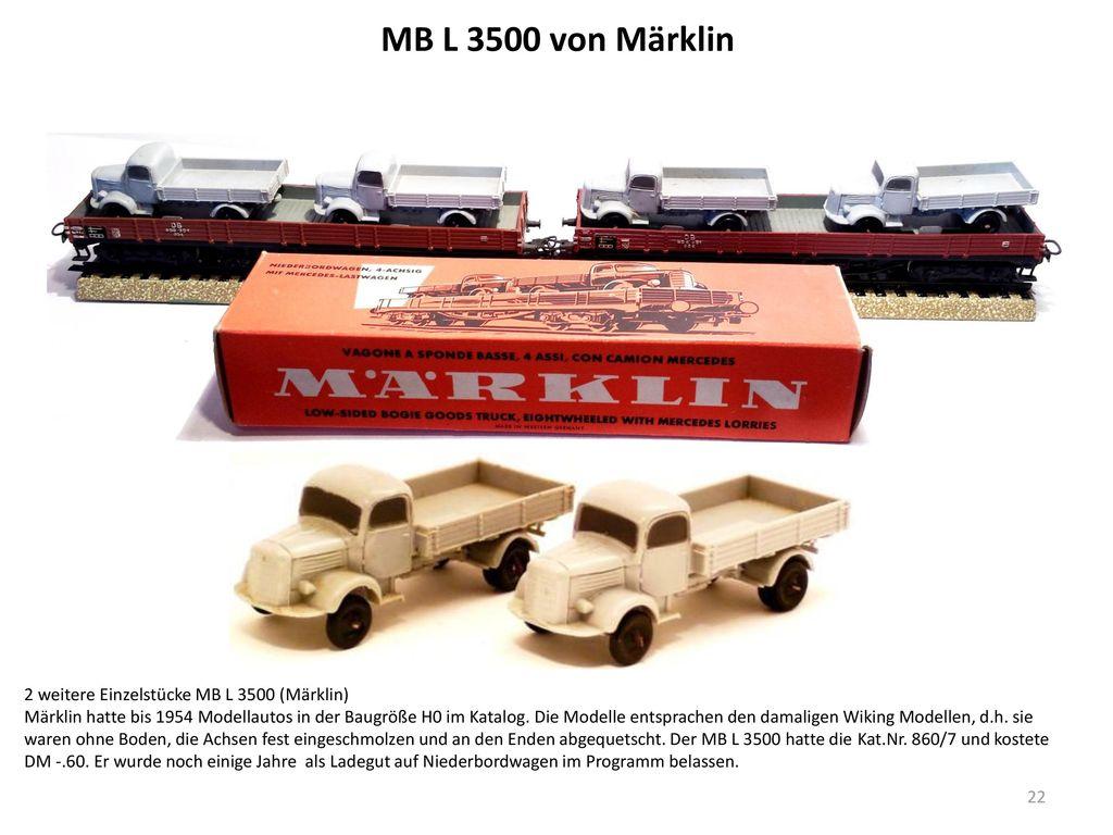 MB L 3500 von Märklin Niederbordwagen mit 2 MB Lastwagen (Märklin 1956 Kat.Nr. 391/2) 2 weitere Einzelstücke MB L 3500 (Märklin)