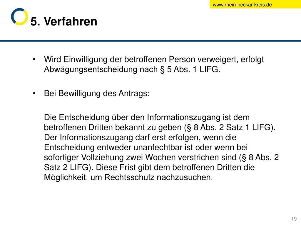 5. Verfahren Wird Einwilligung der betroffenen Person verweigert, erfolgt Abwägungsentscheidung nach § 5 Abs. 1 LIFG.
