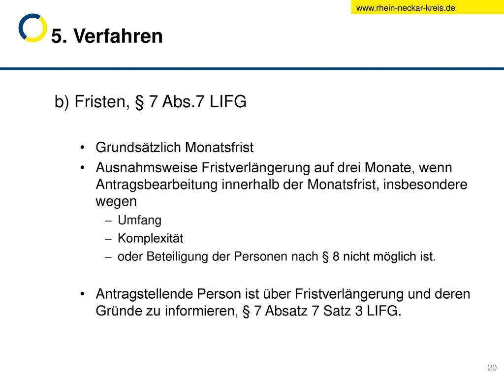 5. Verfahren b) Fristen, § 7 Abs.7 LIFG Grundsätzlich Monatsfrist