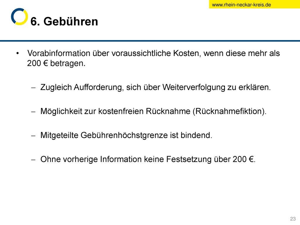 6. Gebühren Vorabinformation über voraussichtliche Kosten, wenn diese mehr als 200 € betragen.