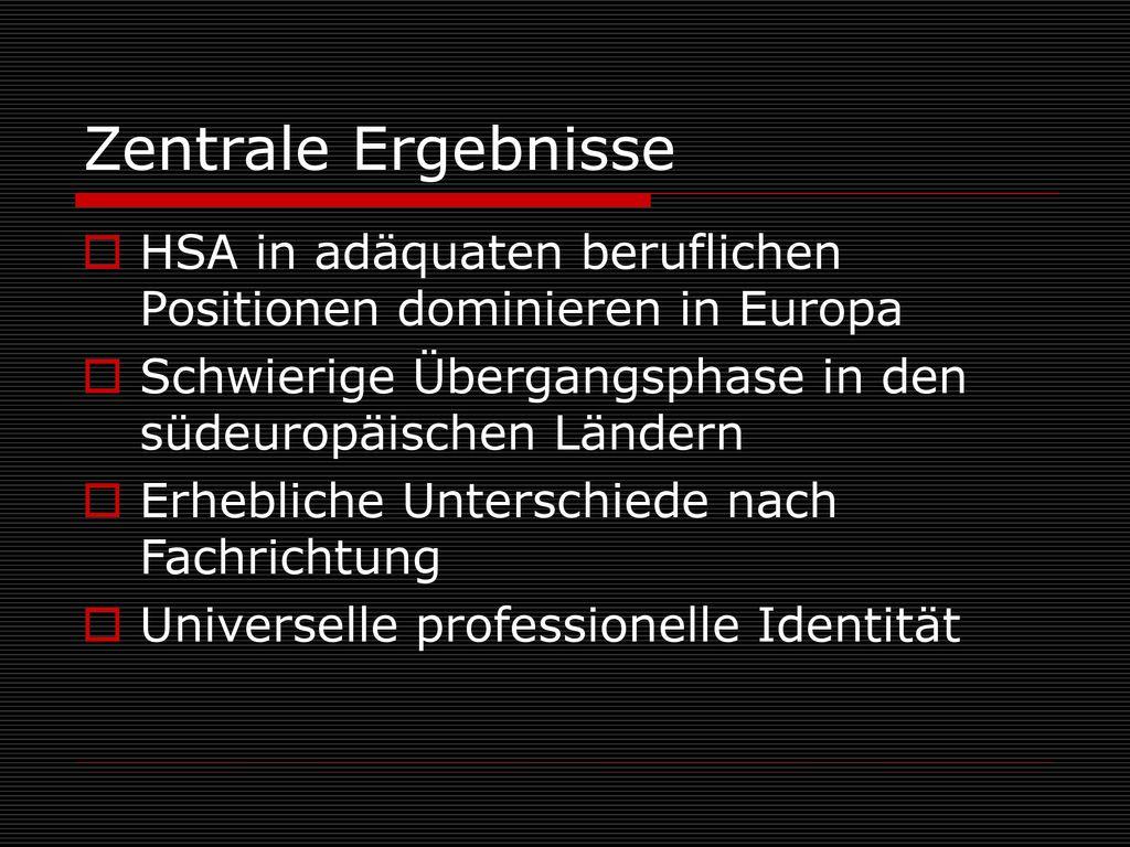 Zentrale Ergebnisse HSA in adäquaten beruflichen Positionen dominieren in Europa. Schwierige Übergangsphase in den südeuropäischen Ländern.