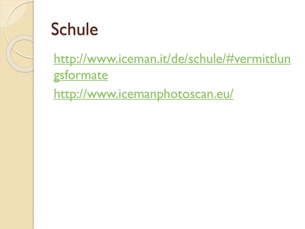 Schule http://www.iceman.it/de/schule/#vermittlun gsformate http://www.icemanphotoscan.eu/
