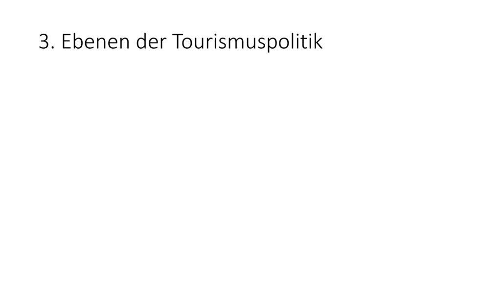 3. Ebenen der Tourismuspolitik