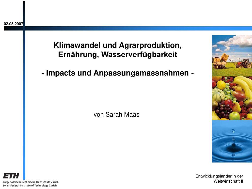 02.05.2007 Klimawandel und Agrarproduktion, Ernährung, Wasserverfügbarkeit - Impacts und Anpassungsmassnahmen -