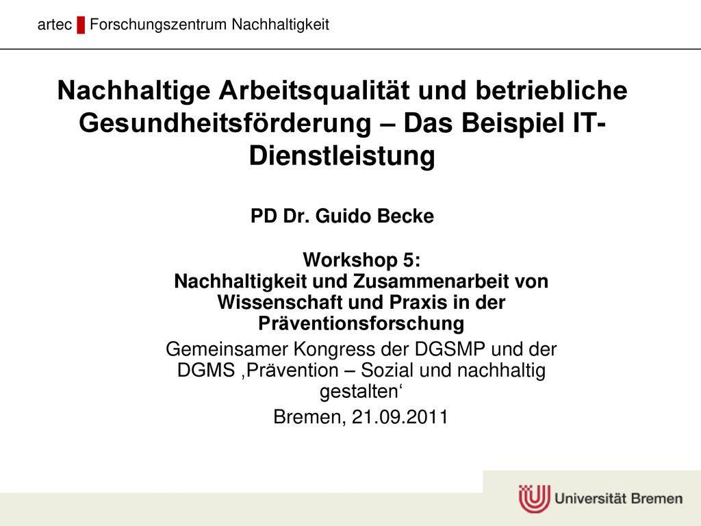 Nachhaltige Arbeitsqualität und betriebliche Gesundheitsförderung – Das Beispiel IT-Dienstleistung PD Dr. Guido Becke
