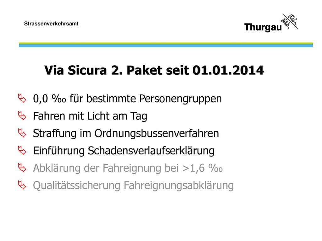 Via Sicura 2. Paket seit 01.01.2014 0,0 ‰ für bestimmte Personengruppen. Fahren mit Licht am Tag. Straffung im Ordnungsbussenverfahren.