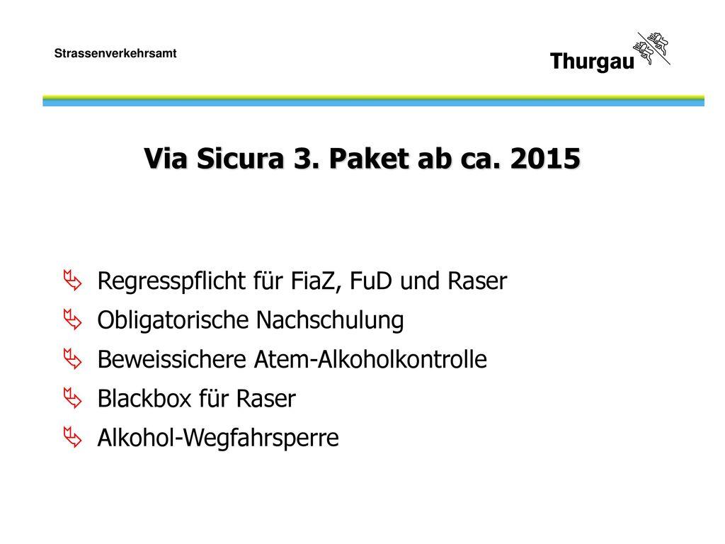 Via Sicura 3. Paket ab ca. 2015 Regresspflicht für FiaZ, FuD und Raser