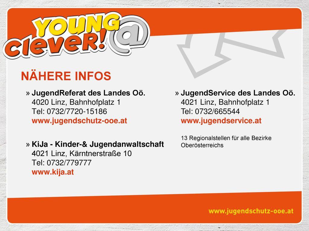NÄHERE INFOS JugendReferat des Landes Oö. 4020 Linz, Bahnhofplatz 1 Tel: 0732/7720-15186 www.jugendschutz-ooe.at.