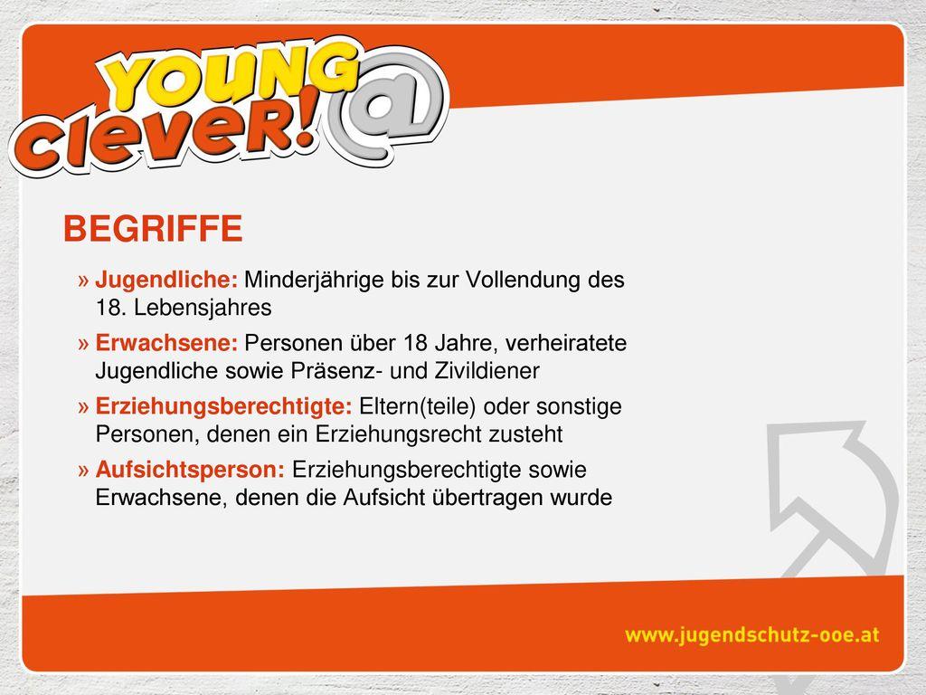 BEGRIFFE Jugendliche: Minderjährige bis zur Vollendung des 18. Lebensjahres.