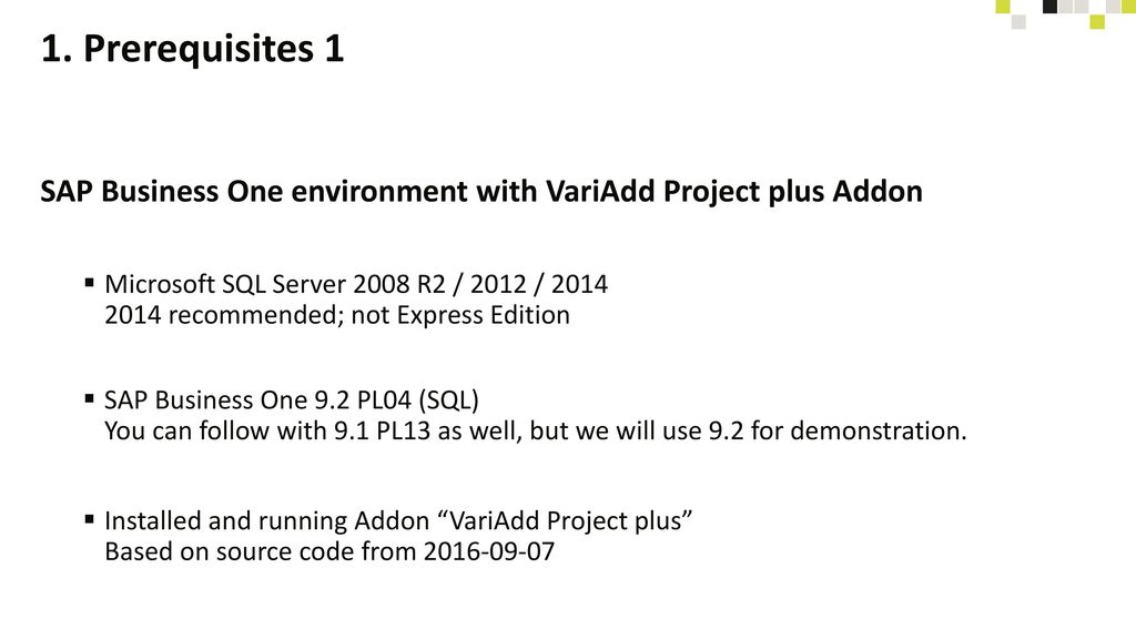 1. Prerequisites 1 SAP Business One environment with VariAdd Project plus Addon.