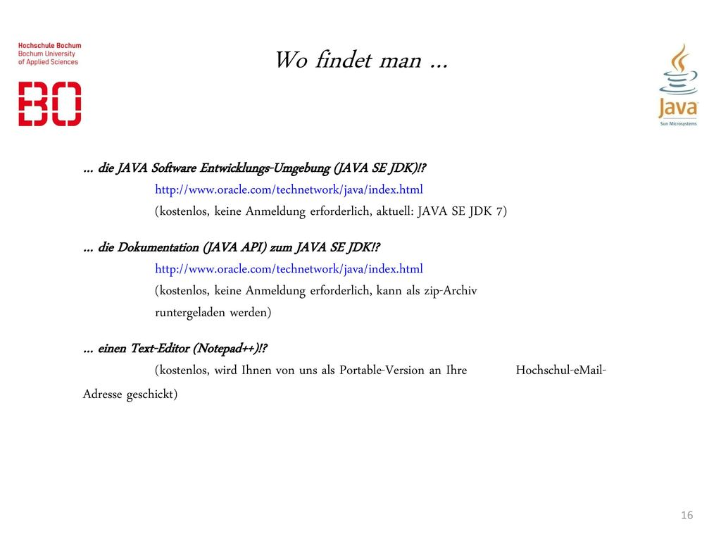 Wo findet man … … die JAVA Software Entwicklungs-Umgebung (JAVA SE JDK)! http://www.oracle.com/technetwork/java/index.html.
