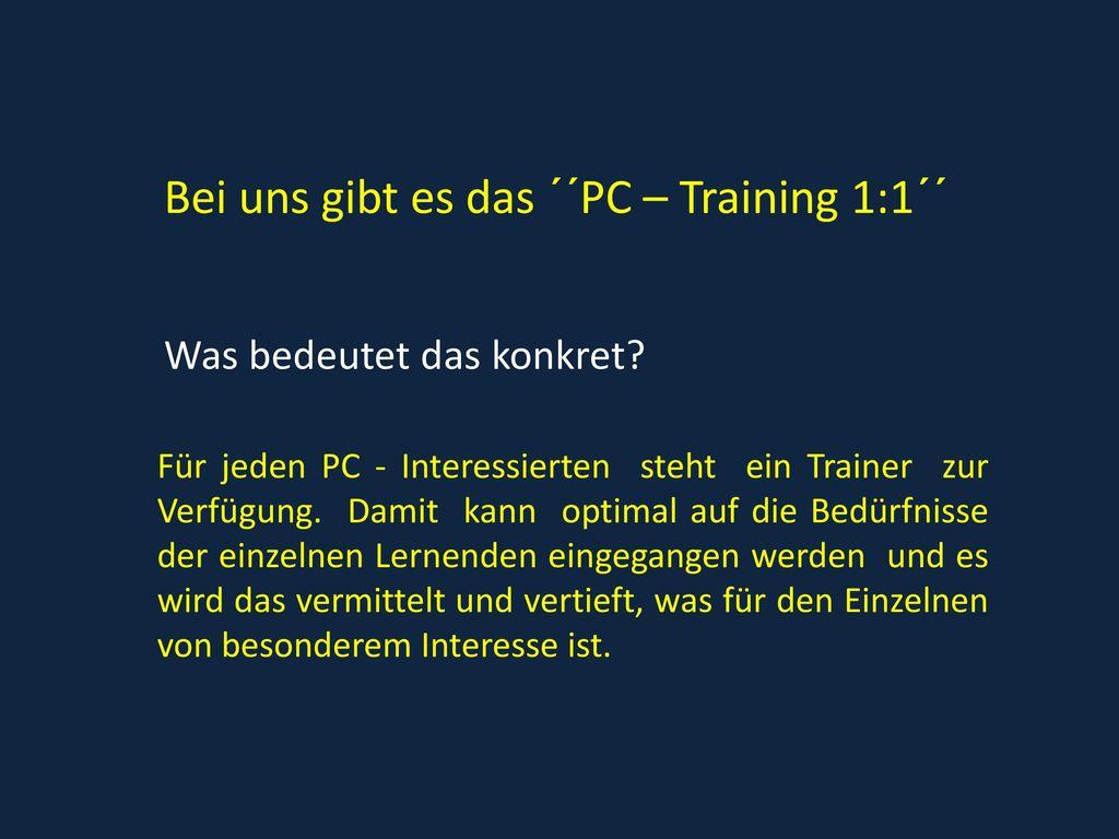 Bei uns gibt es das ´´PC – Training 1:1´´