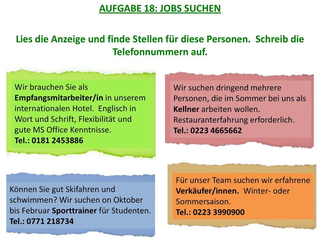 AUFGABE 18: JOBS SUCHEN Lies die Anzeige und finde Stellen für diese Personen. Schreib die Telefonnummern auf.