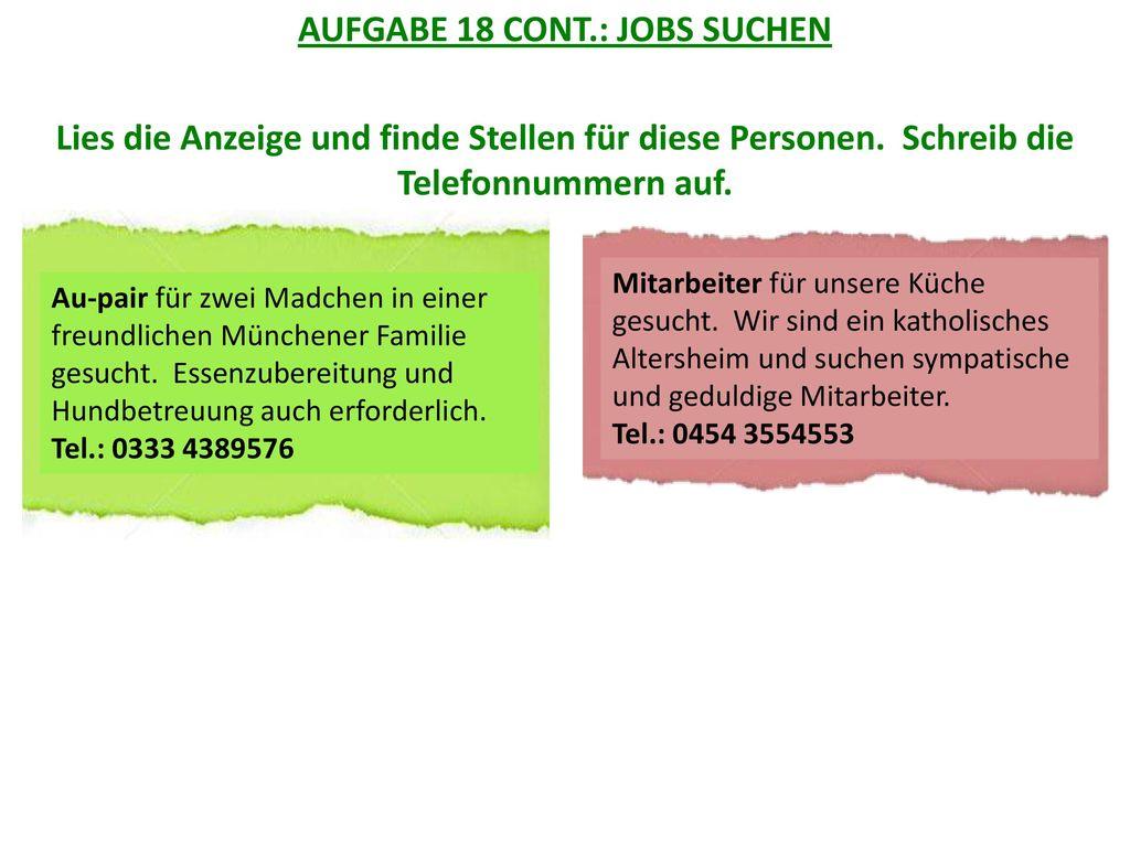 AUFGABE 18 CONT.: JOBS SUCHEN Lies die Anzeige und finde Stellen für diese Personen. Schreib die Telefonnummern auf.