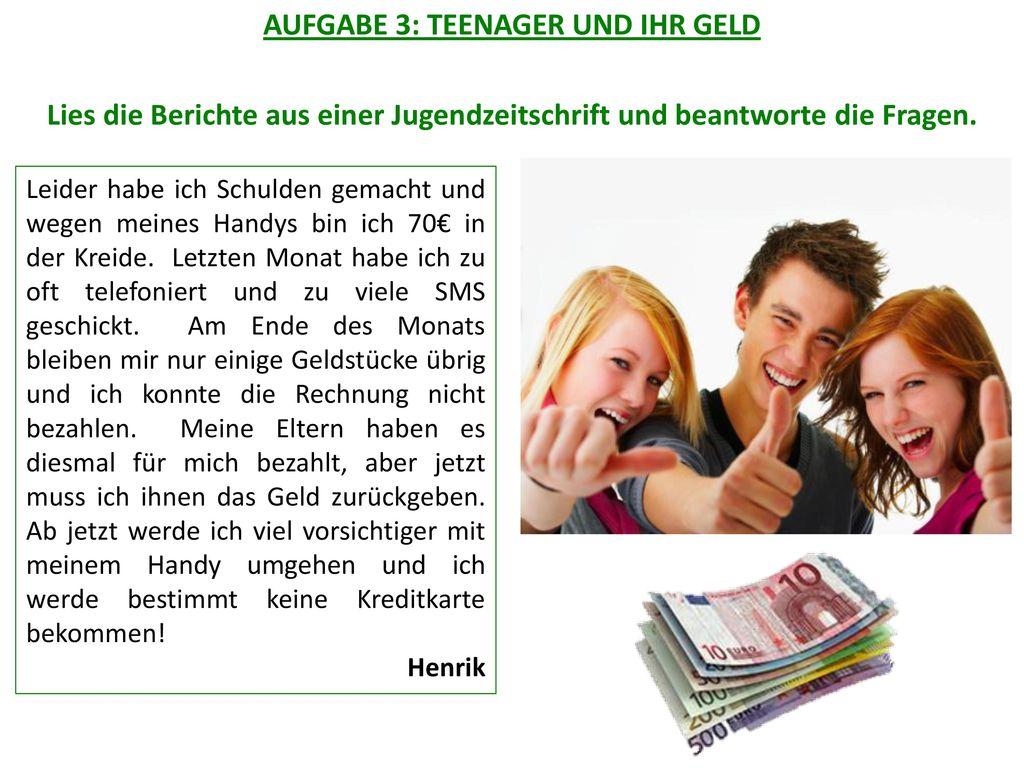 AUFGABE 3: TEENAGER UND IHR GELD Lies die Berichte aus einer Jugendzeitschrift und beantworte die Fragen.