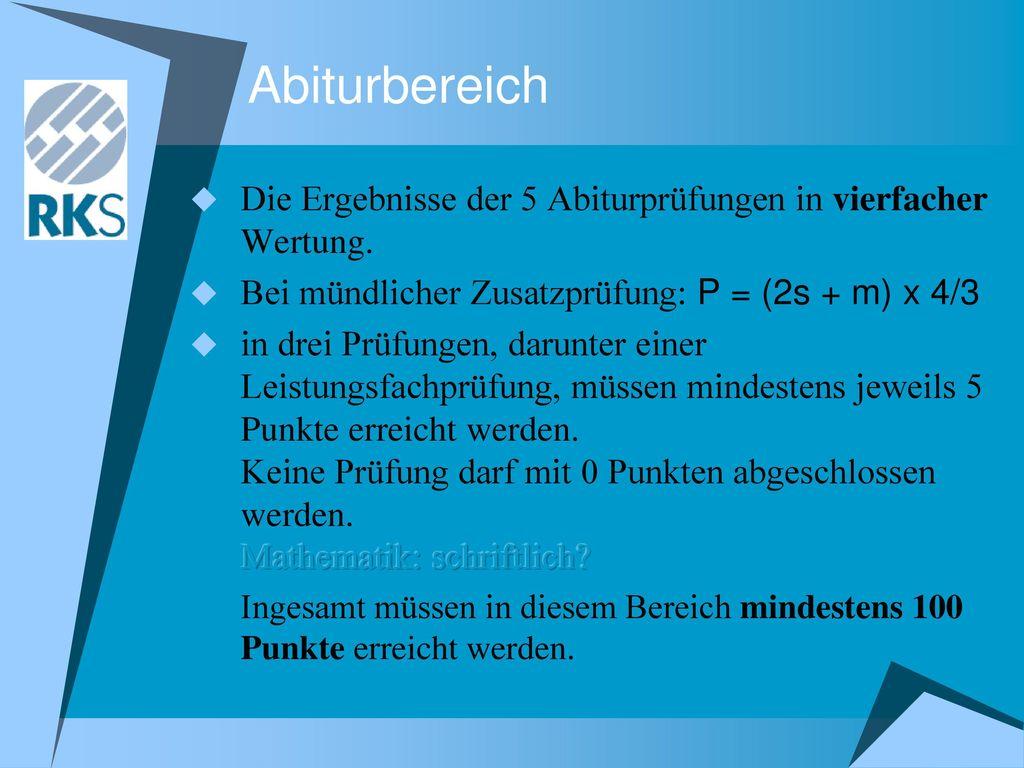 Abiturbereich Die Ergebnisse der 5 Abiturprüfungen in vierfacher Wertung. Bei mündlicher Zusatzprüfung: P = (2s + m) x 4/3.