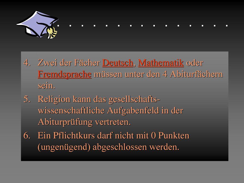 Ggg Zwei der Fächer Deutsch, Mathematik oder Fremdsprache müssen unter den 4 Abiturfächern sein. ggg.