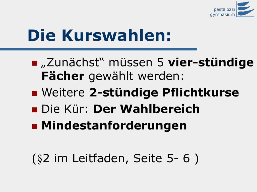 """Die Kurswahlen: """"Zunächst müssen 5 vier-stündige Fächer gewählt werden: Weitere 2-stündige Pflichtkurse."""