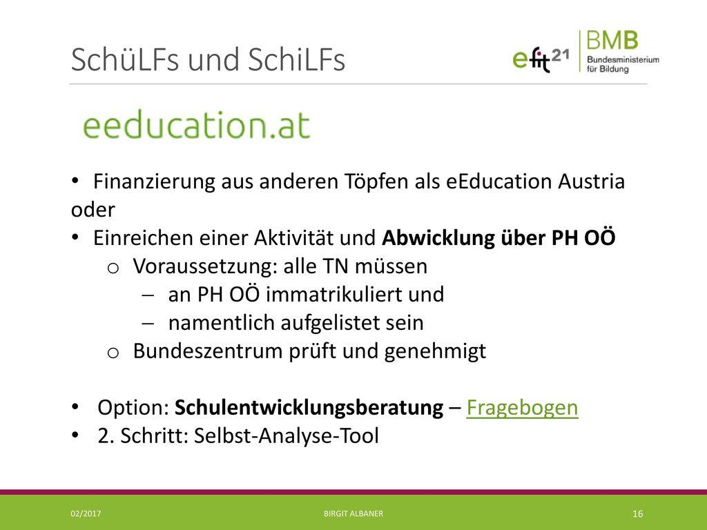 SchüLFs und SchiLFs Finanzierung aus anderen Töpfen als eEducation Austria. oder. Einreichen einer Aktivität und Abwicklung über PH OÖ.
