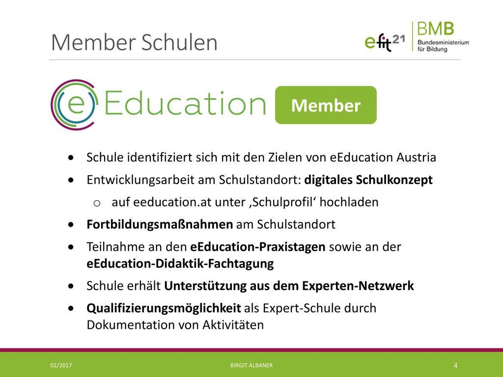 Member Schulen Member. Schule identifiziert sich mit den Zielen von eEducation Austria. Entwicklungsarbeit am Schulstandort: digitales Schulkonzept.