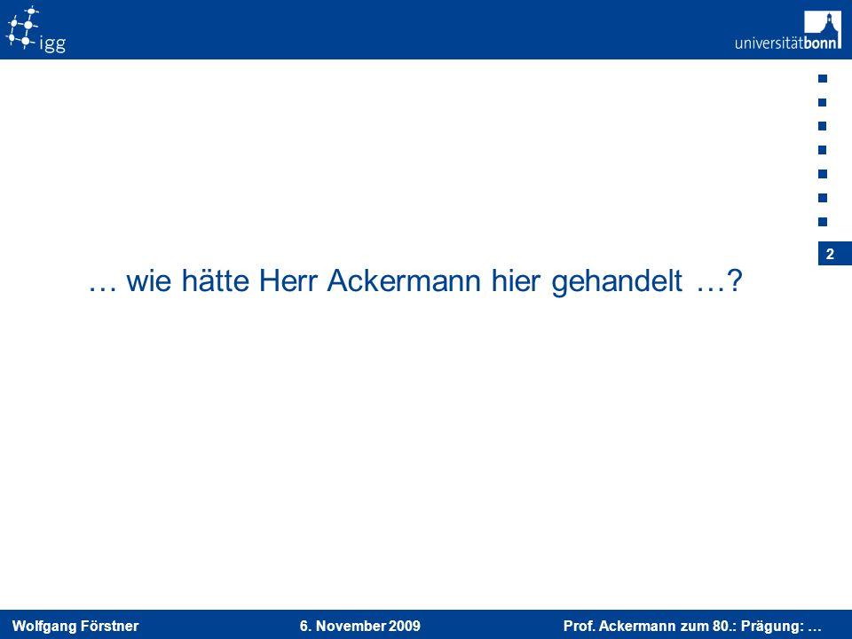 … wie hätte Herr Ackermann hier gehandelt …